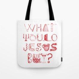 What would Jesus buy? Tote Bag