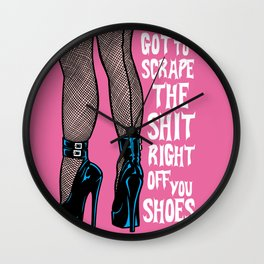 Got To Scrape The Shit Right Off You Shoes Wall Clock