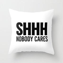 Shhh Nobody Cares Throw Pillow