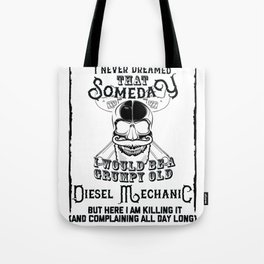 I Never Dreamed I Would Be a Grumpy Old Diesel Mechanic! But Here I am Killing It Funny Diesel Mecha Tote Bag