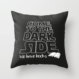 Come to the dark side.. we have books! Throw Pillow