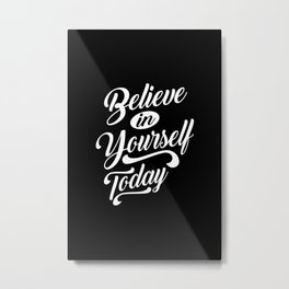 Believe in Yourself Today - Motivational Gift Metal Print