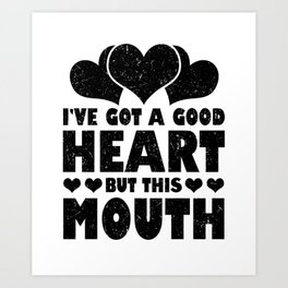 Sarcasm Have a Good Heart and Smart Mouth Sass Art Print