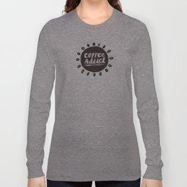 Coffee Addict :) Long Sleeve T-shirt