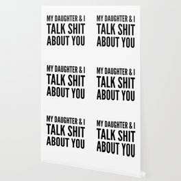 My Daughter & I Talk Shit About You Wallpaper