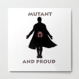 Mutant and proud Metal Print