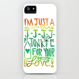 I'm Just A J-J-J-J-Junkie For Your Love iPhone Case