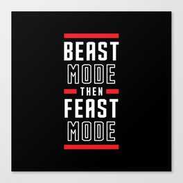 Beast Mode Then Feast Mode Canvas Print