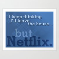 netflix Art Prints featuring But Netflix by Matthew Hall
