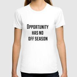 Opportunity has no off season T-shirt