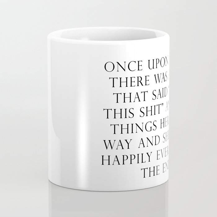Once upon a time she said fuck this Coffee Mug