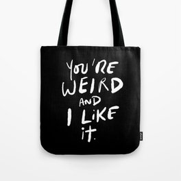 You're Weird and I Like It. Tote Bag