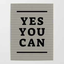 Yes You Can Black And Gray #society6 #motivate Poster