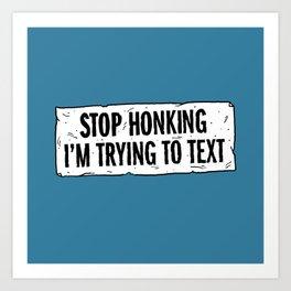 Stop Honking Art Print