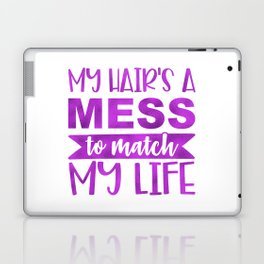My Hair's A Mess To Match My Life Laptop & iPad Skin