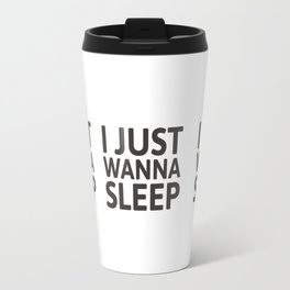 I just wanna sleep Travel Mug