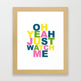Oh Yeah Just Watch Me / Bold Color / Motivational Framed Art Print
