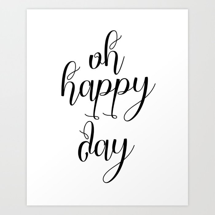 Oh Happy Day, Inspirational Quote, Motivational Print, Inspirational Wall  Art, Motivational Poster Art Print by artbynikola