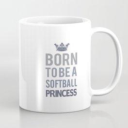 Born To Be A Softball Princess Coffee Mug