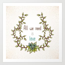 All we need is Love Art Print