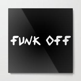 FUNK OFF Metal Print