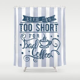No bad coffee please! Shower Curtain