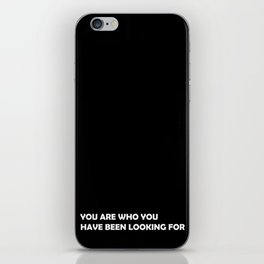You are who you have been looking for iPhone Skin