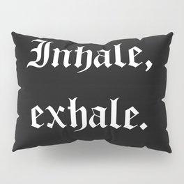 inhale, exhale Pillow Sham