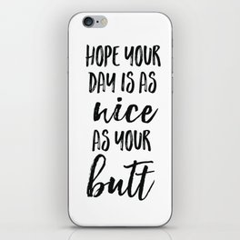 Hope your day is as nice as your butt iPhone Skin