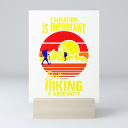 Vintage Education Is Important But Hiking Is Importanter bry Mini Art Print