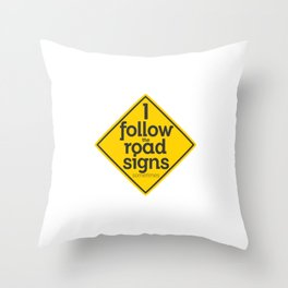 I Follow the road signs sometimes Throw Pillow