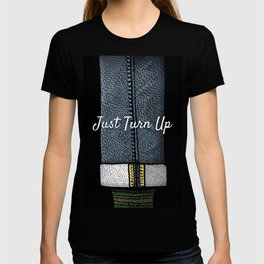 Just Turn Up T-shirt