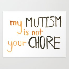 My Mutism is not your Chore Art Print