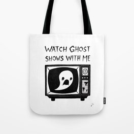 watch ghost shows with me Tote Bag