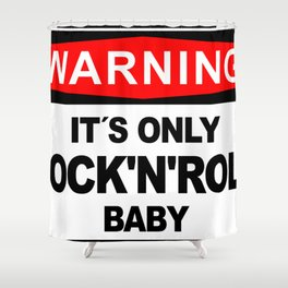 Warning, IT´S ONLY ROCK´N´ROLL BABY Shower Curtain