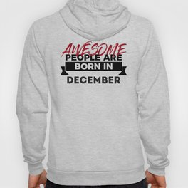 Awesome Born In December Babies Birthday Design Hoody