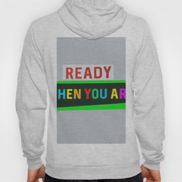 Ready When You Are! Hoody