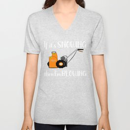 Winter If It's Snowing I'm Blowing Snow Blower Unisex V-Neck