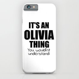 It's an OLIVIA Thing You Wouldn't Understand Funny Girl Name iPhone Case