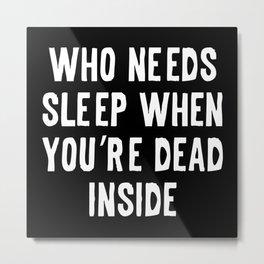 Who Needs Sleep Metal Print