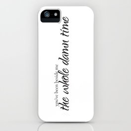 The Whole Damn Time iPhone Case
