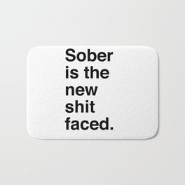 Sober is the new shit faced. Bath Mat