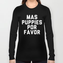 Mas puppies por favor Long Sleeve T-shirt
