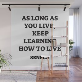 KEEP LEARNING HOW TO LIVE - SENECA stoic quote Wall Mural