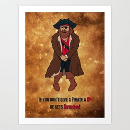 """If You Don't Give a Pirate a """"P"""" He Gets """"Irate"""" Art Print"""