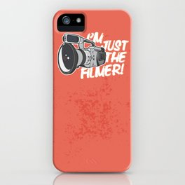 I'm Just The Filmer iPhone Case