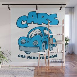 Cars Are Hard To Draw Wall Mural