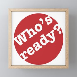 Who's Ready? Framed Mini Art Print