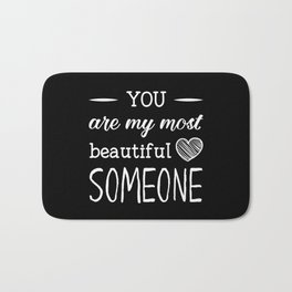 You are my beautiful someone Bath Mat