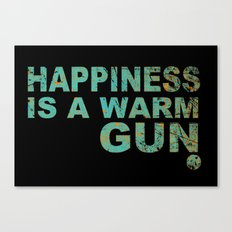 Happiness is a warm gun Canvas Print